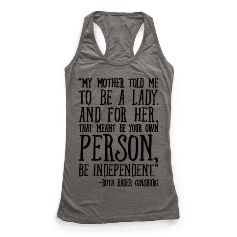My Mother Told Me To Be A Lady Ruth Bader Ginsburg Quote  Racerback Tank Top