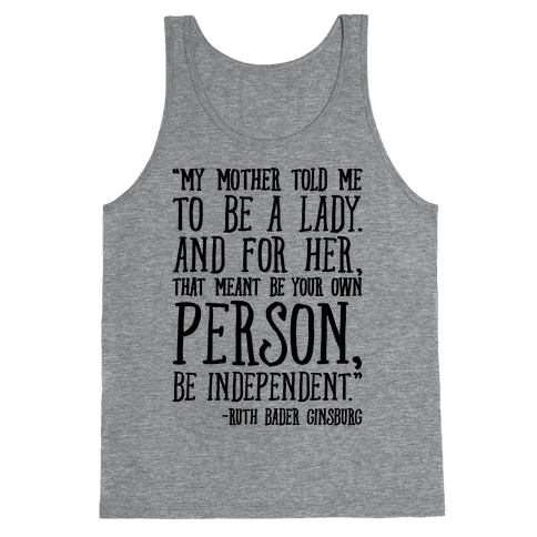 My Mother Told Me To Be A Lady Ruth Bader Ginsburg Quote  Tank Top