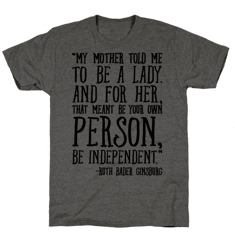 My Mother Told Me To Be A Lady Ruth Bader Ginsburg Quote  Mens T-Shirt