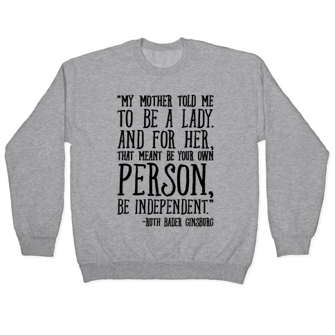 My Mother Told Me To Be A Lady Ruth Bader Ginsburg Quote Pullover