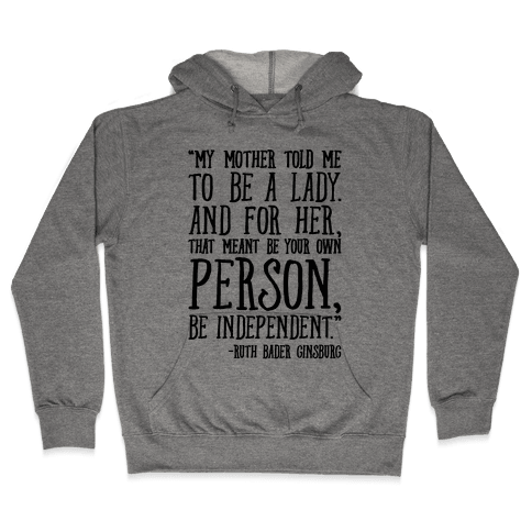 My Mother Told Me To Be A Lady Ruth Bader Ginsburg Quote  Hooded Sweatshirt