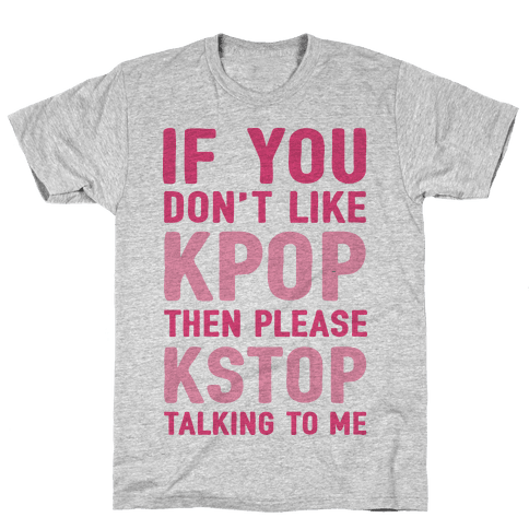 If You Don't Like KPOP Then Please KSTOP Talking To Me Mens T-Shirt