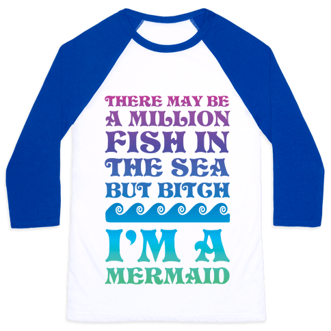 There May Be A Million Fish In The Sea But Bitch I'm A Mermaid Baseball Tee