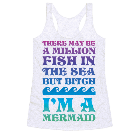 There May Be A Million Fish In The Sea But Bitch I'm A Mermaid Racerback Tank Top