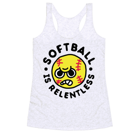 Softball Is Relentless Racerback Tank Top
