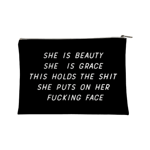 She is Beauty She Is Grace This Holds the Shit She Puts On Her F***ing Face Accessory Bag