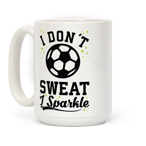 I Don't Sweat I Sparkle Soccer Coffee Mug