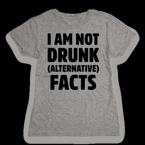 I Am Not Drunk Alternative Facts Womens T-Shirt