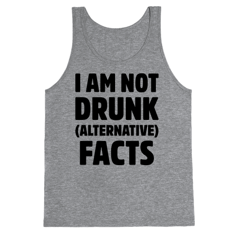 I Am Not Drunk Alternative Facts Tank Top