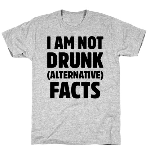 I Am Not Drunk Alternative Facts T-Shirt