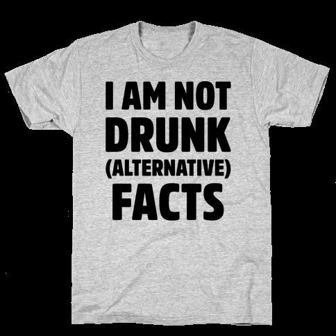 I Am Not Drunk Alternative Facts Mens T-Shirt