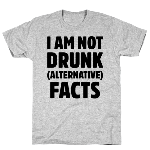 I Am Not Drunk Alternative Facts Mens T-Shirt