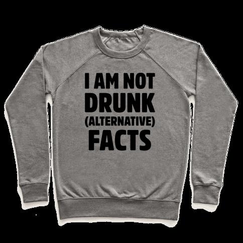 I Am Not Drunk Alternative Facts Pullover