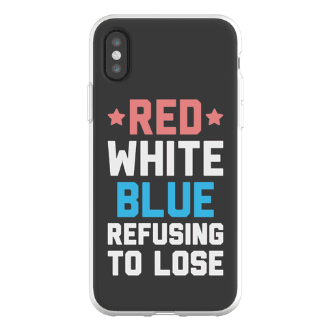 Red, White, Blue, Refusing To Lose Phone Flexi-Case