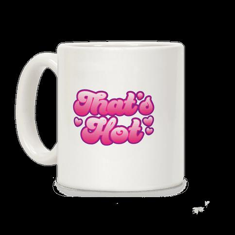 That's Hot Coffee Mug