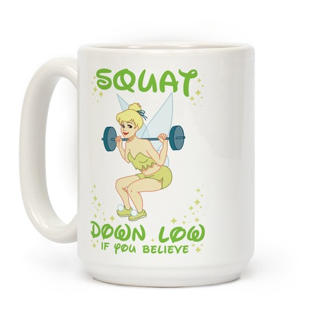 Squat Down Low If You Believe Coffee Mug