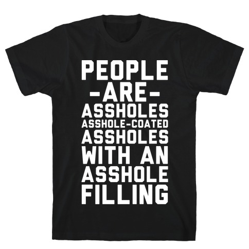 People are Asshole-Coated Assholes T-Shirt