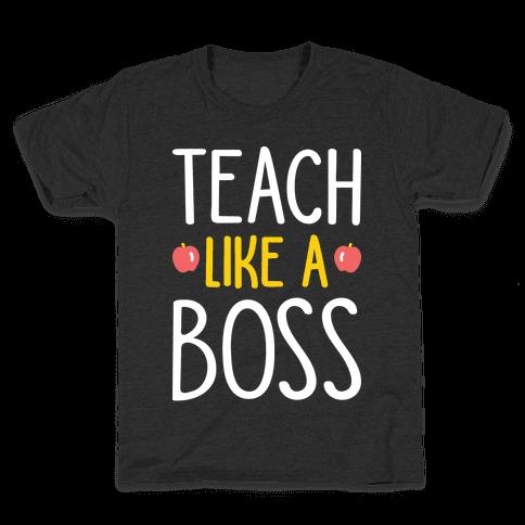 Teach Like A Boss (White) Kids T-Shirt