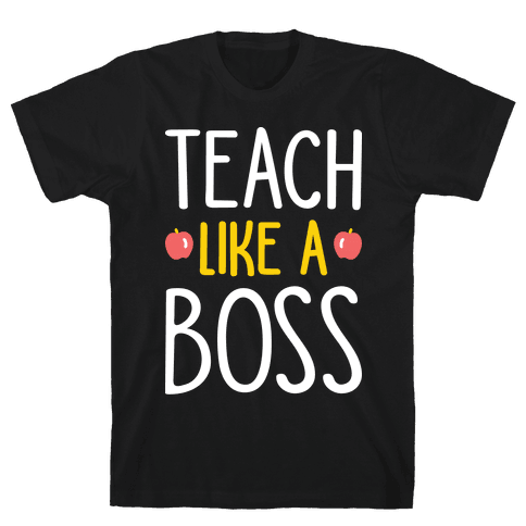 Teach Like A Boss (White) Mens T-Shirt