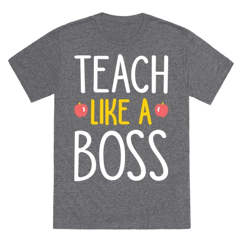Teach Like A Boss (White) T-Shirt