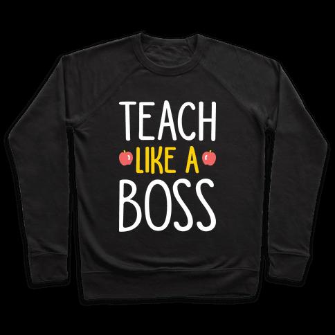 Teach Like A Boss (White) Pullover
