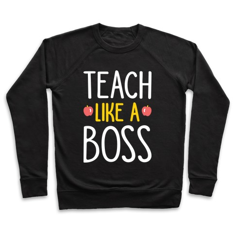 Teach Like A Boss (White) Pullover