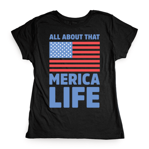 All About That Merica Life Womens T-Shirt