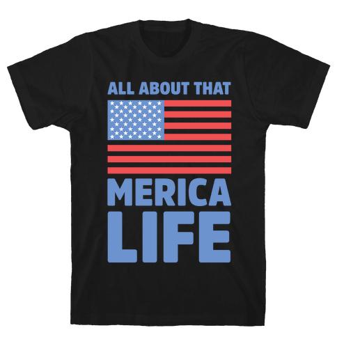 All About That Merica Life Mens T-Shirt