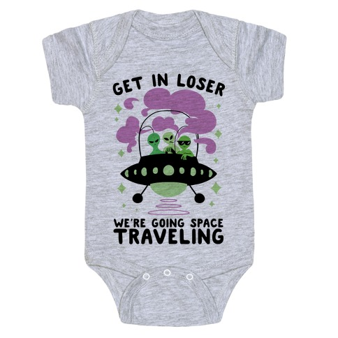 Get In Loser, We're Going Space Traveling Baby Onesy