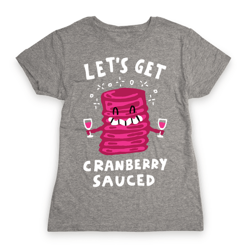 Let's Get Cranberry Sauced Thanksgiving Womens T-Shirt
