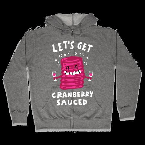 Let's Get Cranberry Sauced Thanksgiving Zip Hoodie