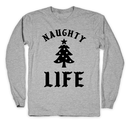 Naughty Life Long Sleeve T-Shirt