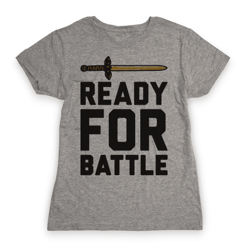 Ready For Battle Womens T-Shirt