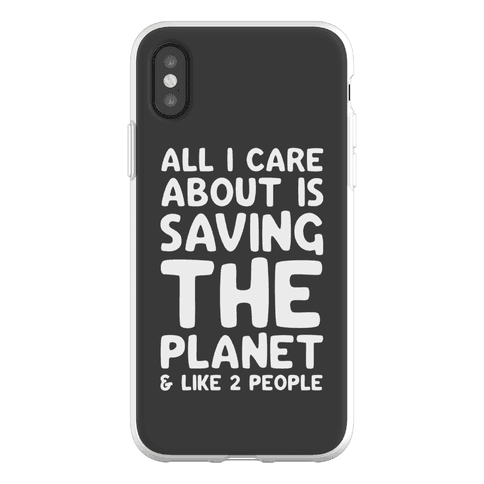 All I Care About Is Saving The Planet & Like Two People Phone Flexi-Case