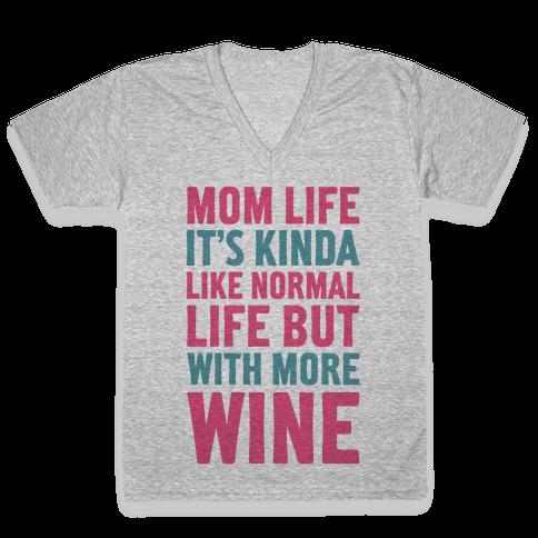 Mom Life: It's Kinda Like Normal Life But With More Wine V-Neck Tee Shirt
