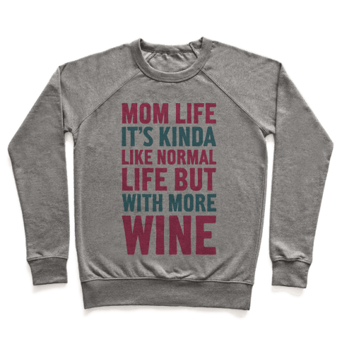 Mom Life: It's Kinda Like Normal Life But With More Wine Pullover