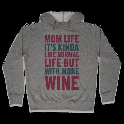 Mom Life: It's Kinda Like Normal Life But With More Wine Hooded Sweatshirt