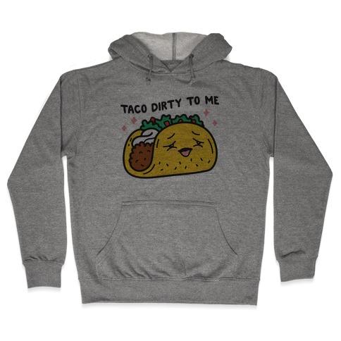 Taco Dirty To Me Hooded Sweatshirt