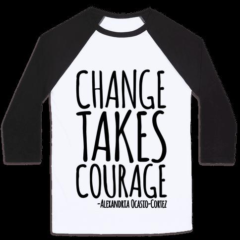 Change Takes Courage Alexandria Ocasio-Cortez Quote  Baseball Tee