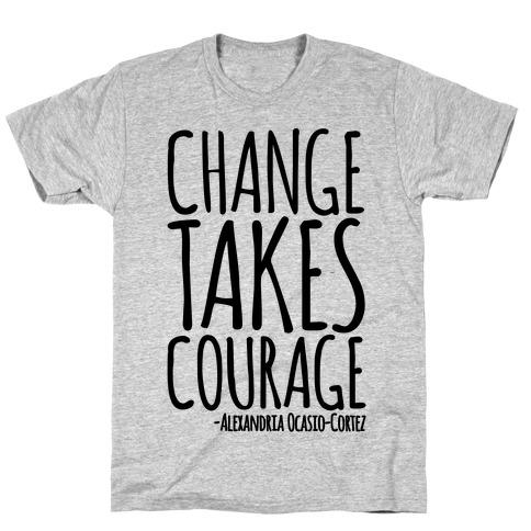 Change Takes Courage Alexandria Ocasio-Cortez Quote T-Shirt