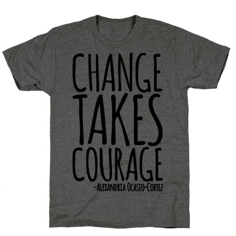 Change Takes Courage Alexandria Ocasio-Cortez Quote  Mens T-Shirt