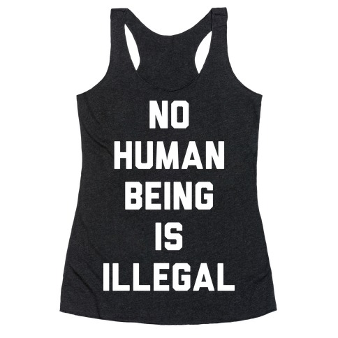 No Human Being Is Illegal Racerback Tank Top