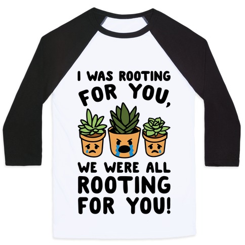 We Were All Rooting For You Plant Parody Baseball Tee