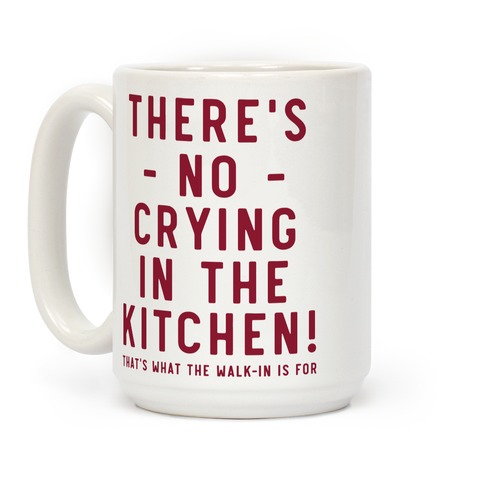 There's No Crying in the Kitchen Coffee Mug