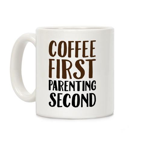 Coffee First Parenting Second Coffee Mug