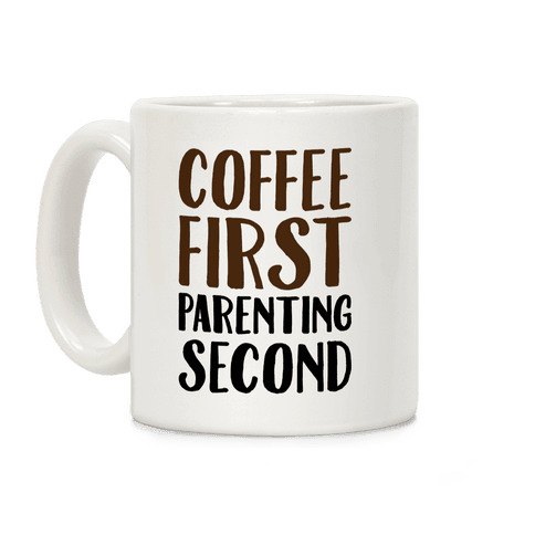 Coffee First Parenting Second Coffee Mug