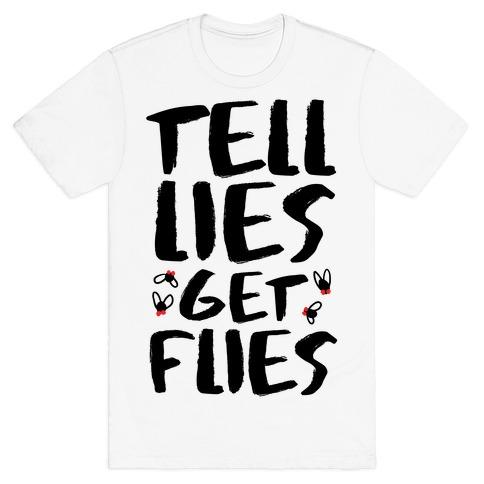 Tell Lies Get Flies T-Shirt