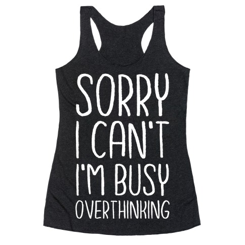 Sorry I Can't I'm Busy Overthinking Racerback Tank Top
