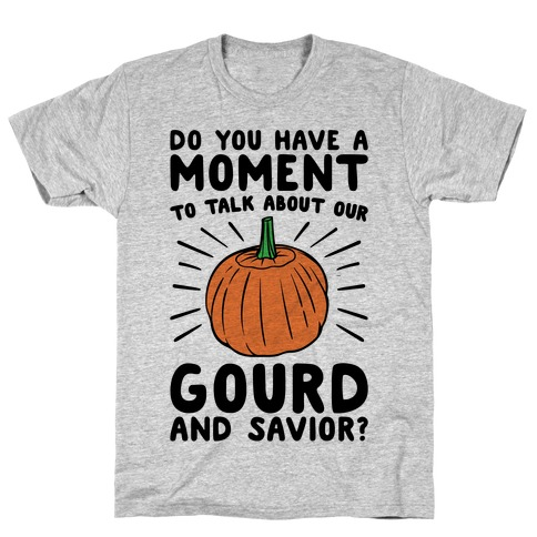 Do You Have A Moment To Talk About Our Gourd and Savior T-Shirt