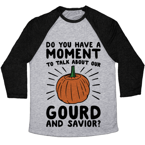 Do You Have A Moment To Talk About Our Gourd and Savior  Baseball Tee